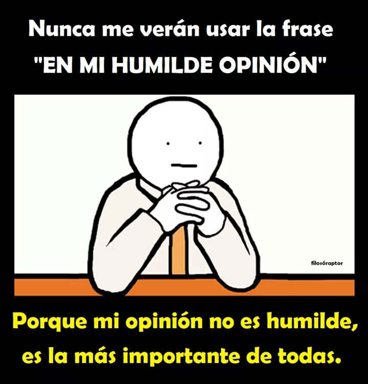 Mi opinión no es humilde